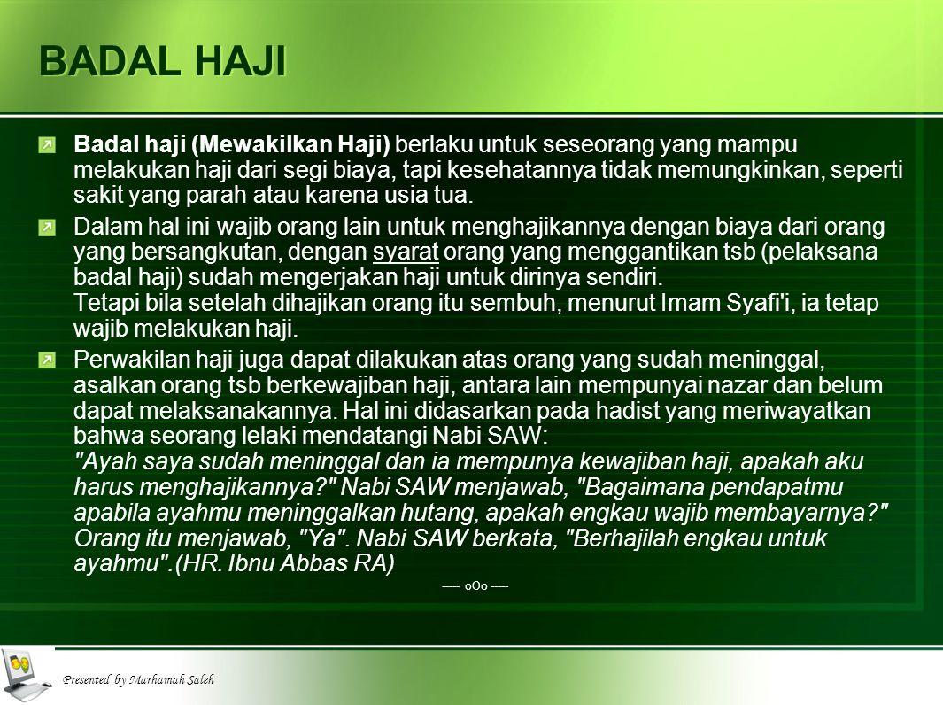 Presented by Marhamah Saleh BADAL HAJI Badal haji (Mewakilkan Haji) berlaku untuk seseorang yang mampu melakukan haji dari segi biaya, tapi kesehatann