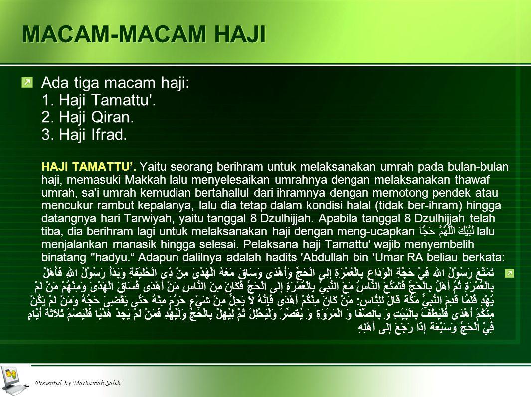 Presented by Marhamah Saleh MACAM-MACAM HAJI Artinya: Pada waktu haji wada Rasulullah mengerjakan umrah sebelum haji, beliau membawa binatang hadyu dan menggiring (binatang-binatang) itu bersamanya dari Dzul Hulaifah (Bir Ali), beliau memulai ber-ihlal (berniat) ihram untuk umrah, kemudian beliau ber-ihlal (berniat) untuk haji.