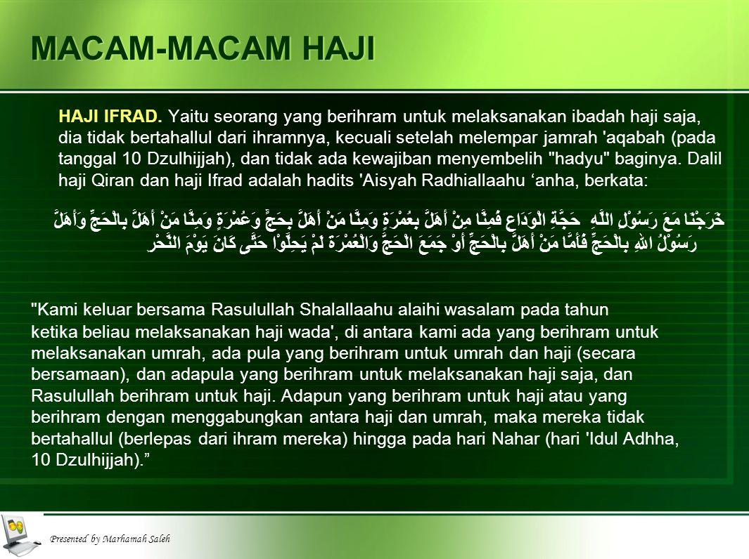 Presented by Marhamah Saleh MACAM-MACAM HAJI HAJI IFRAD. Yaitu seorang yang berihram untuk melaksanakan ibadah haji saja, dia tidak bertahallul dari i