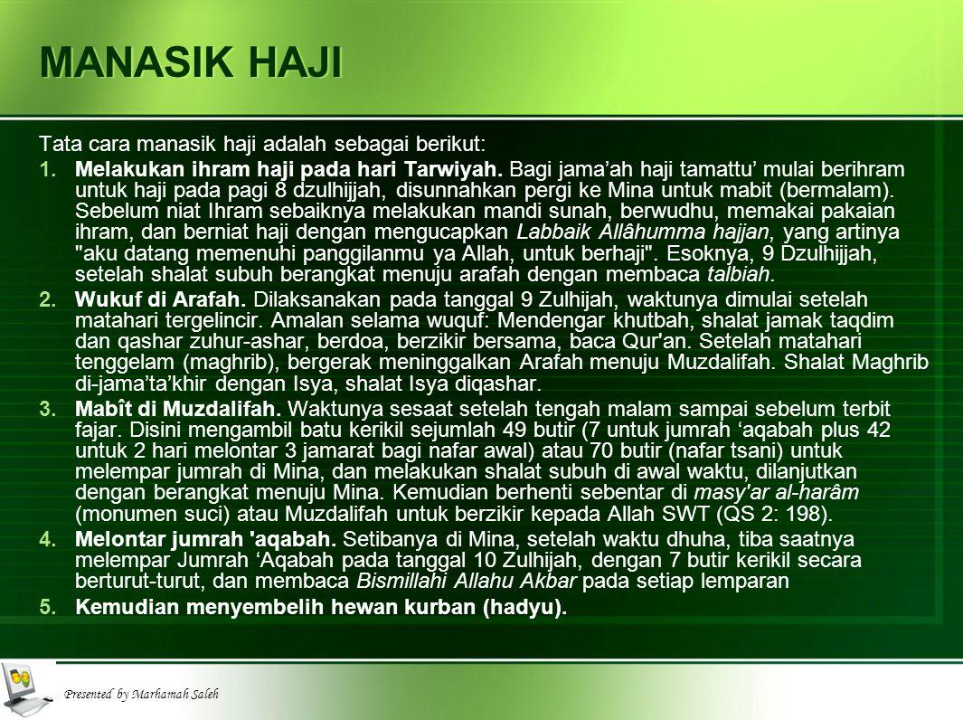 Presented by Marhamah Saleh MANASIK HAJI Tata cara manasik haji adalah sebagai berikut: 1.Melakukan ihram haji pada hari Tarwiyah.