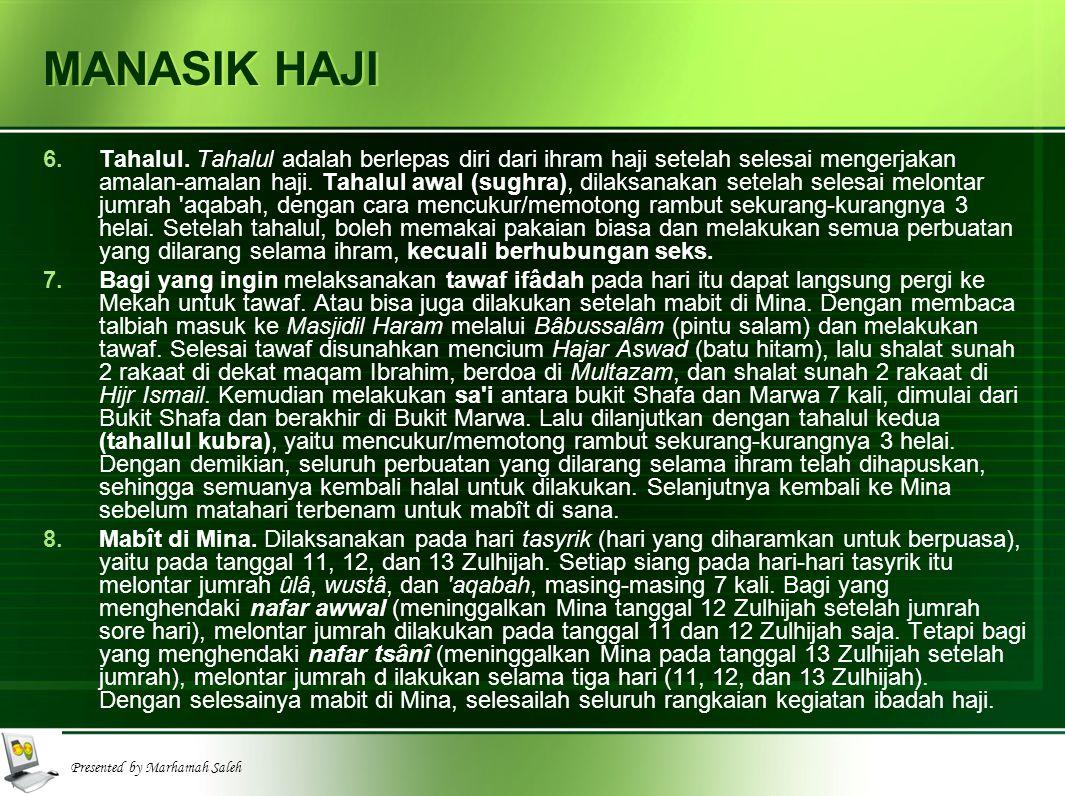 Presented by Marhamah Saleh MANASIK HAJI 6.Tahalul. Tahalul adalah berlepas diri dari ihram haji setelah selesai mengerjakan amalan-amalan haji. Tahal