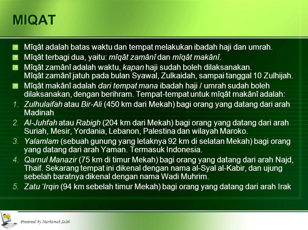 Presented by Marhamah Saleh MIQAT Mîqât adalah batas waktu dan tempat melakukan ibadah haji dan umrah. Mîqât terbagi dua, yaitu: mîqât zamânî dan mîqâ