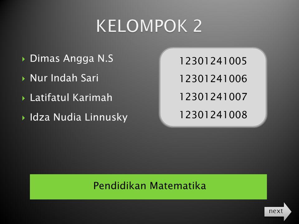 Pendidikan Matematika  Dimas Angga N.S  Nur Indah Sari  Latifatul Karimah  Idza Nudia Linnusky next 12301241005 12301241006 12301241007 12301241008