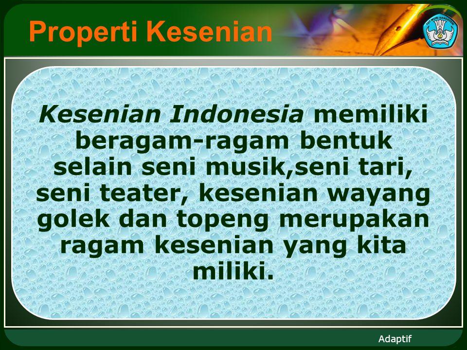 Adaptif Properti Kesenian Kesenian Indonesia memiliki beragam-ragam bentuk selain seni musik,seni tari, seni teater, kesenian wayang golek dan topeng merupakan ragam kesenian yang kita miliki.
