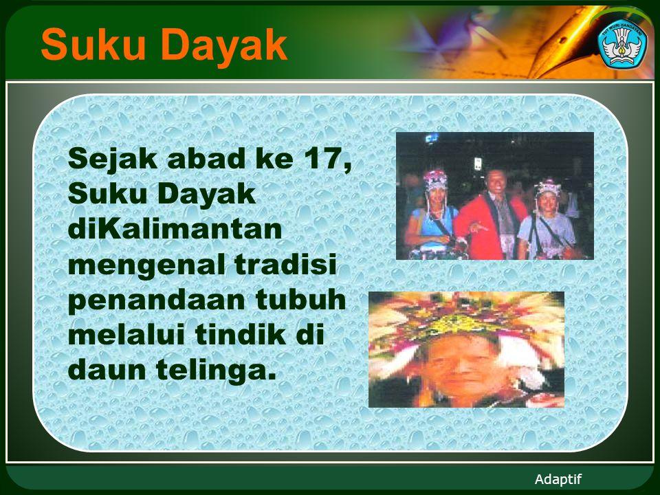 Adaptif Suku Dayak Sejak abad ke 17, Suku Dayak diKalimantan mengenal tradisi penandaan tubuh melalui tindik di daun telinga.
