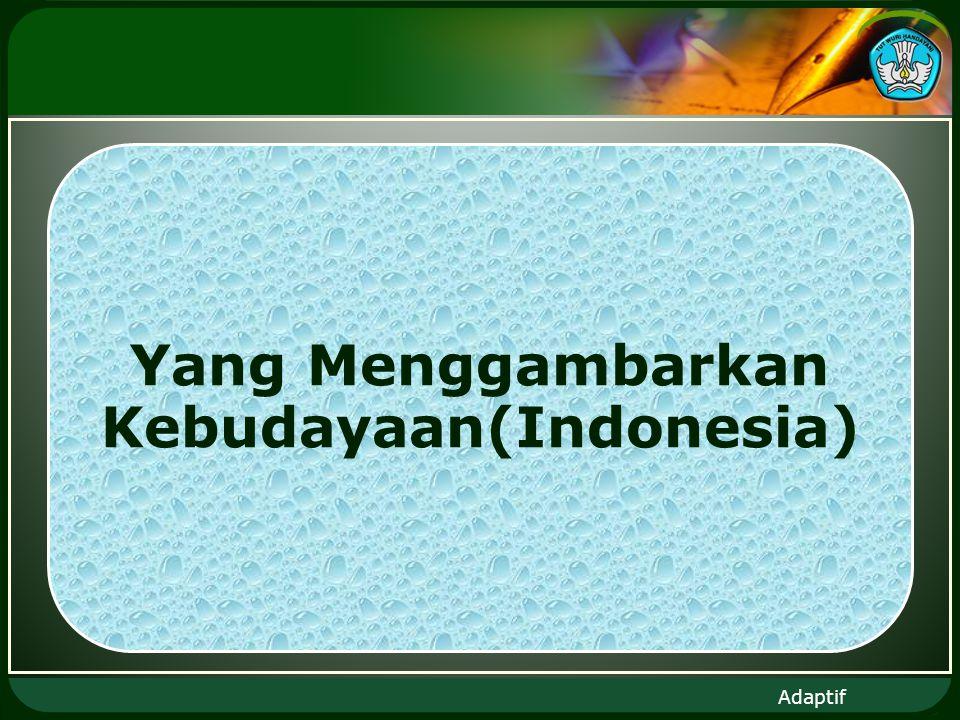Adaptif Yang Menggambarkan Kebudayaan(Indonesia)