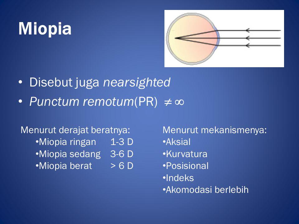 Miopia • Disebut juga nearsighted • Punctum remotum(PR)   Menurut derajat beratnya: • Miopia ringan1-3 D • Miopia sedang3-6 D • Miopia berat> 6 D Me