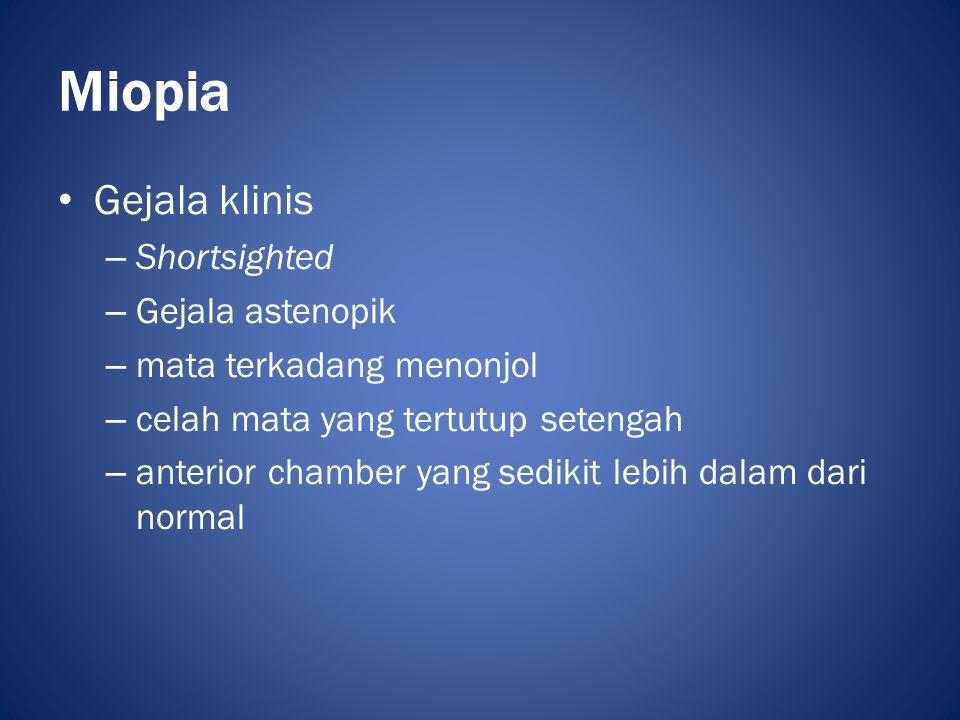 Miopia • Miopia kongenital – Muncul sejak lahir, terdiagnosa pada usia 2-3 th – Seringkali unilateral dan berkaitan dengan kelainan- kelainan lain • Miopia sederhana(school myopia) – Miopia fisiologis – Dipengaruhi faktor genetik – Peran diet dan excessive near work belum jelas
