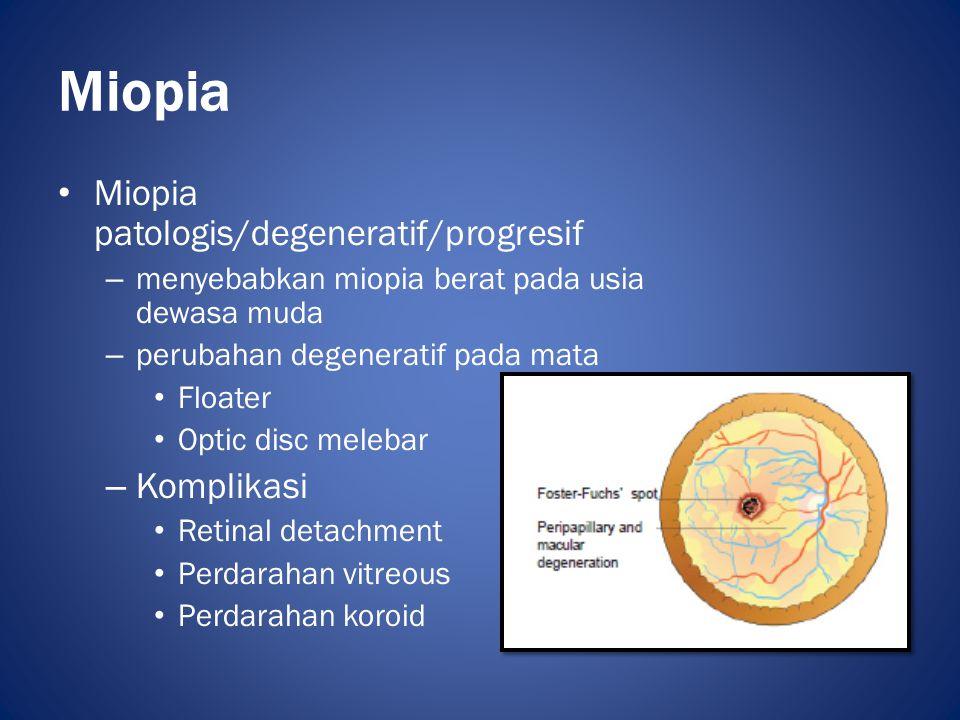 Miopia • Miopia patologis/degeneratif/progresif – menyebabkan miopia berat pada usia dewasa muda – perubahan degeneratif pada mata • Floater • Optic d