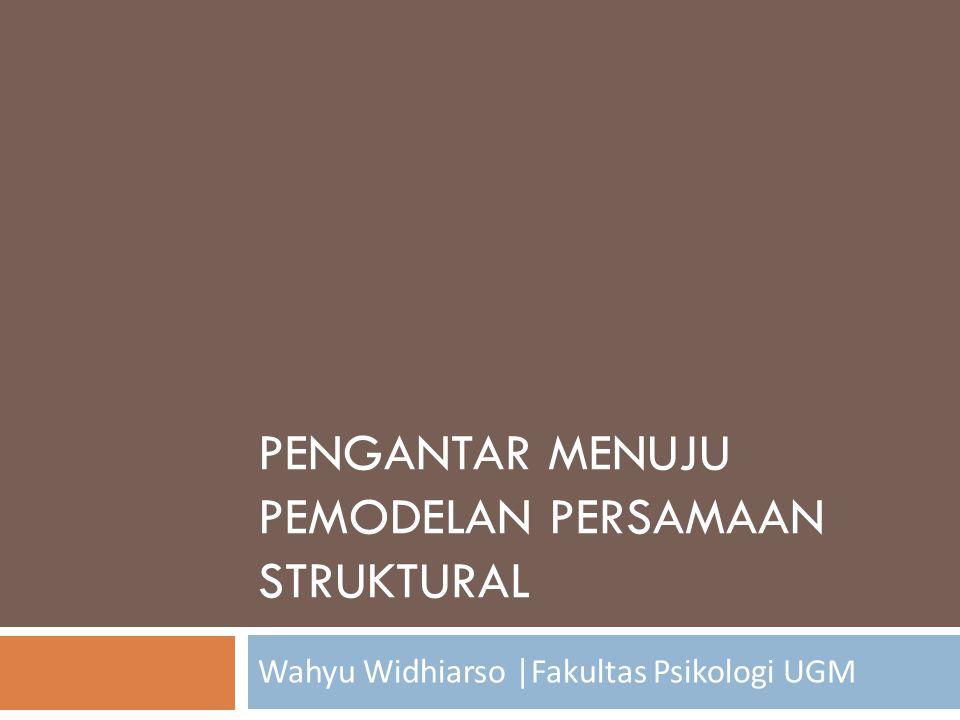 PENGANTAR MENUJU PEMODELAN PERSAMAAN STRUKTURAL Wahyu Widhiarso  Fakultas Psikologi UGM