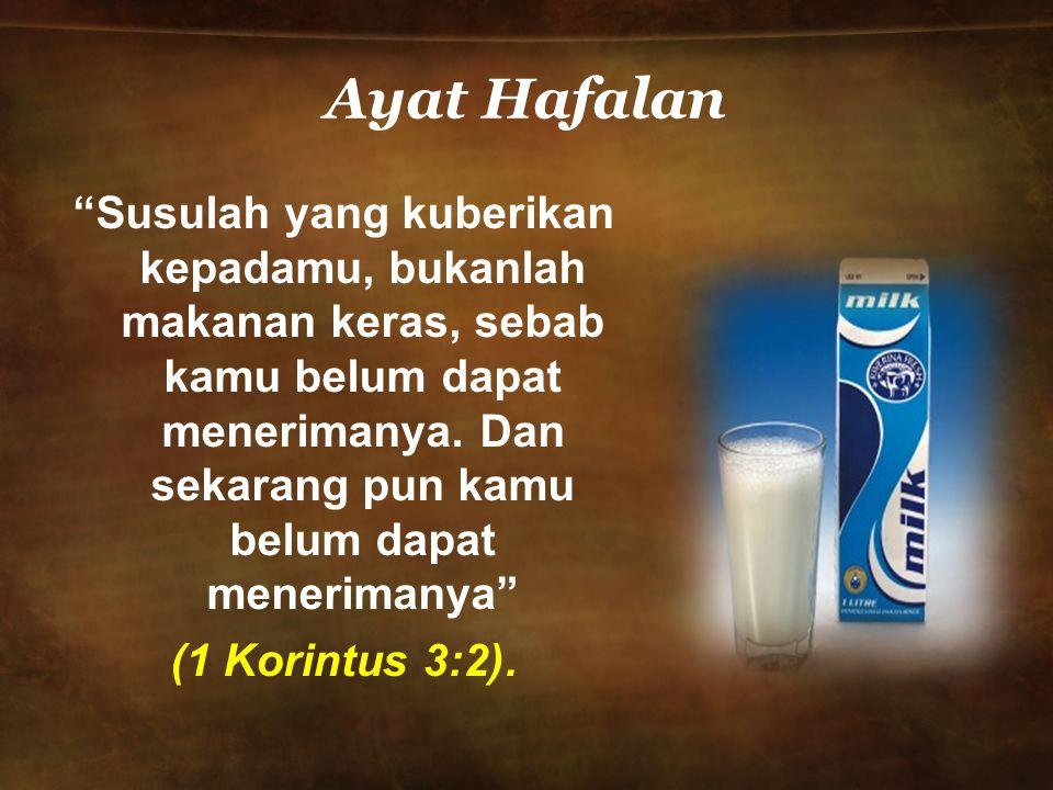 Ayat Hafalan Susulah yang kuberikan kepadamu, bukanlah makanan keras, sebab kamu belum dapat menerimanya.
