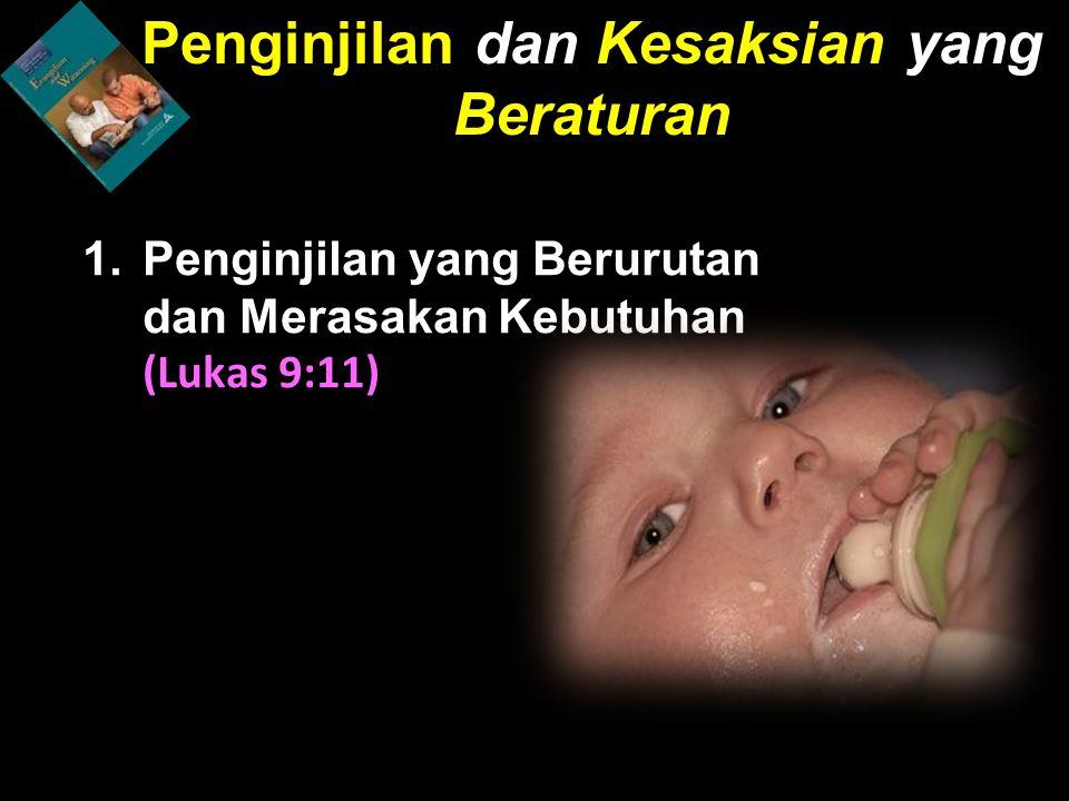 1.Penginjilan yang Berurutan dan Merasakan Kebutuhan (Lukas 9:11) Penginjilan dan Kesaksian yang Beraturan