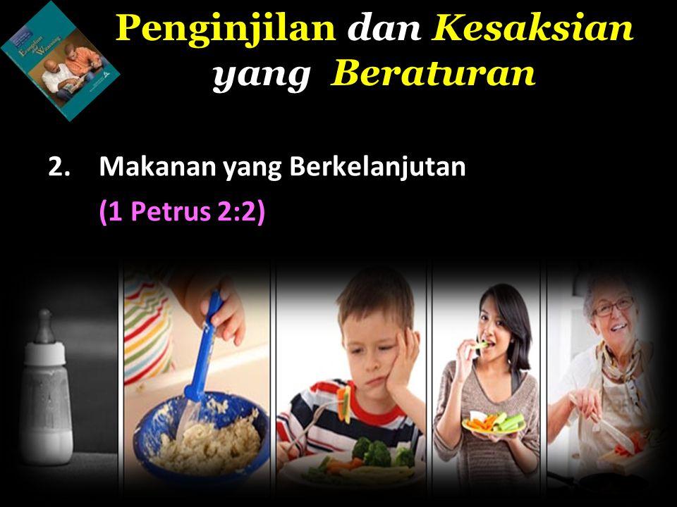 2.Makanan yang Berkelanjutan (1 Petrus 2:2) Penginjilan dan Kesaksian yang Beraturan