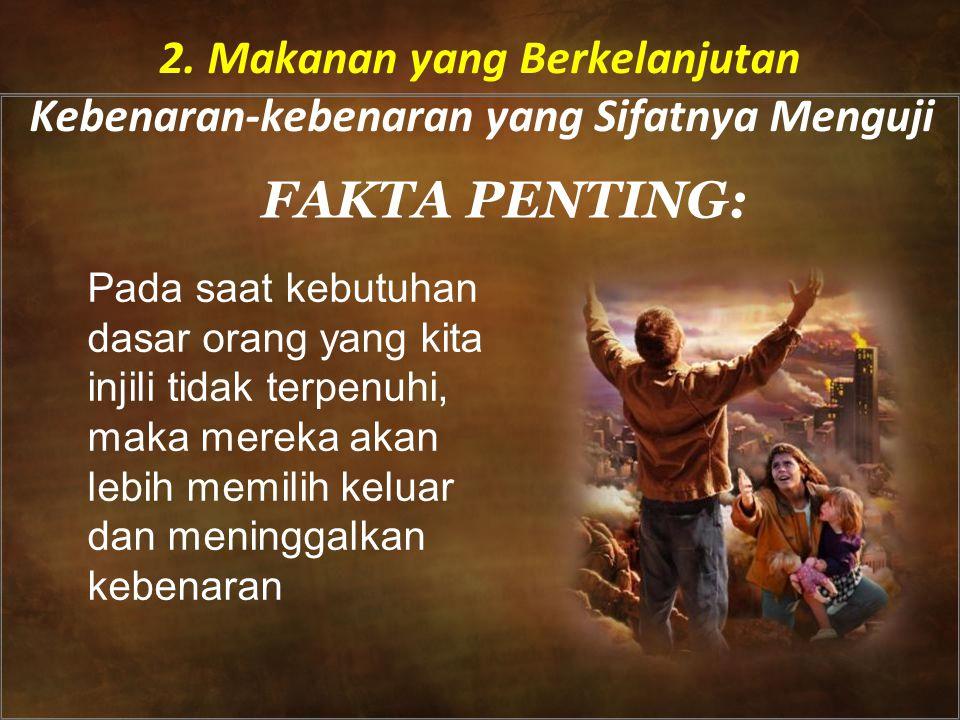 FAKTA PENTING: Pada saat kebutuhan dasar orang yang kita injili tidak terpenuhi, maka mereka akan lebih memilih keluar dan meninggalkan kebenaran 2.