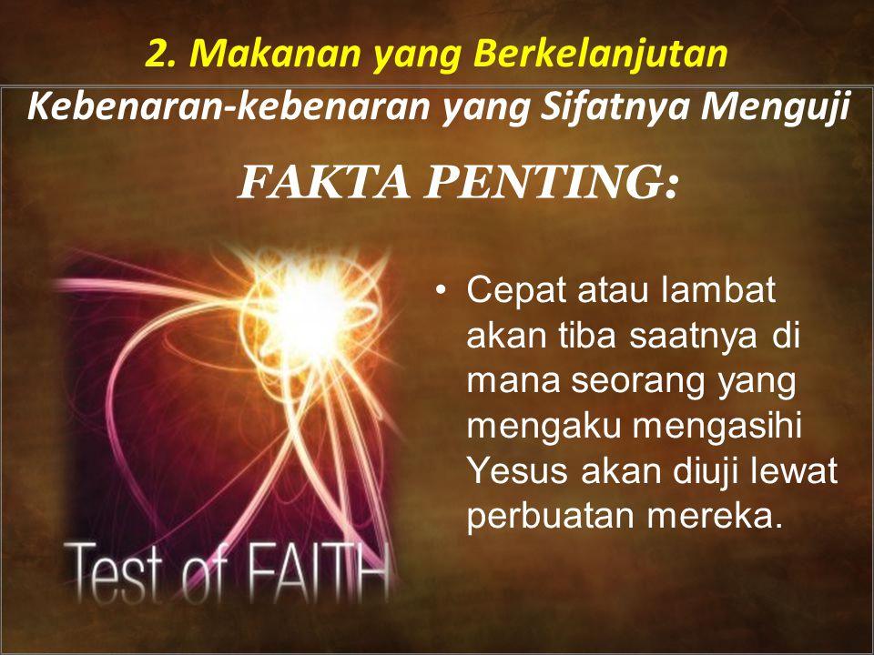 FAKTA PENTING: •Cepat atau lambat akan tiba saatnya di mana seorang yang mengaku mengasihi Yesus akan diuji lewat perbuatan mereka.