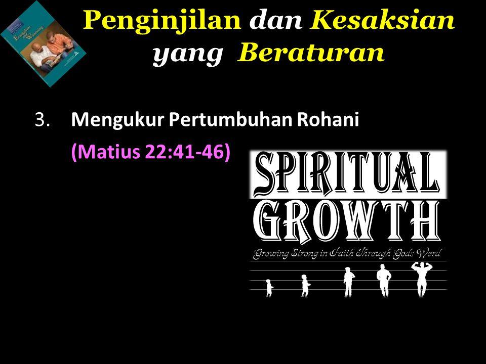 3. Mengukur Pertumbuhan Rohani (Matius 22:41-46) Penginjilan dan Kesaksian yang Beraturan