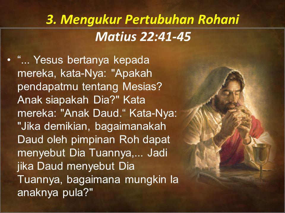 3. Mengukur Pertubuhan Rohani Matius 22:41-45 • ...