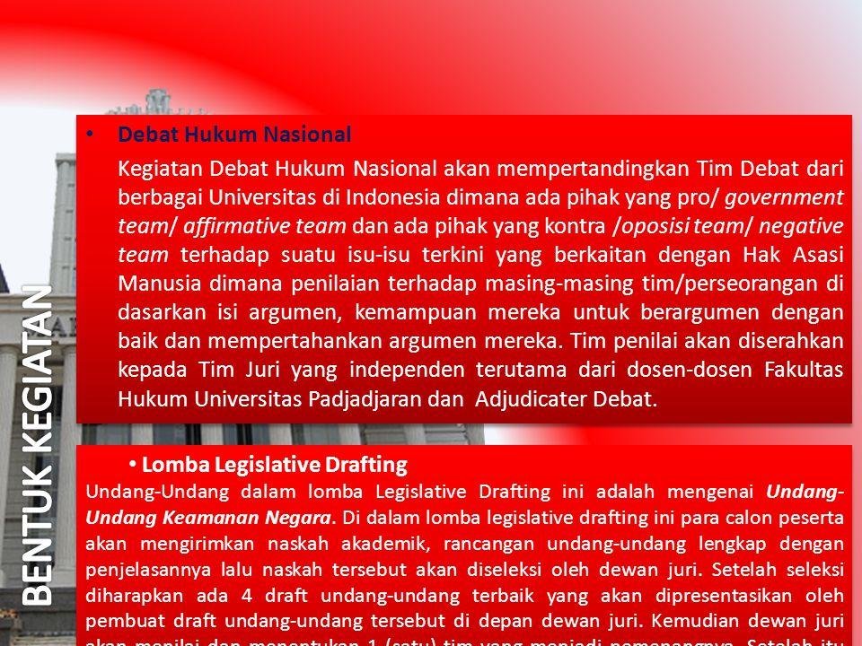 • Debat Hukum Nasional Kegiatan Debat Hukum Nasional akan mempertandingkan Tim Debat dari berbagai Universitas di Indonesia dimana ada pihak yang pro/ government team/ affirmative team dan ada pihak yang kontra /oposisi team/ negative team terhadap suatu isu-isu terkini yang berkaitan dengan Hak Asasi Manusia dimana penilaian terhadap masing-masing tim/perseorangan di dasarkan isi argumen, kemampuan mereka untuk berargumen dengan baik dan mempertahankan argumen mereka.