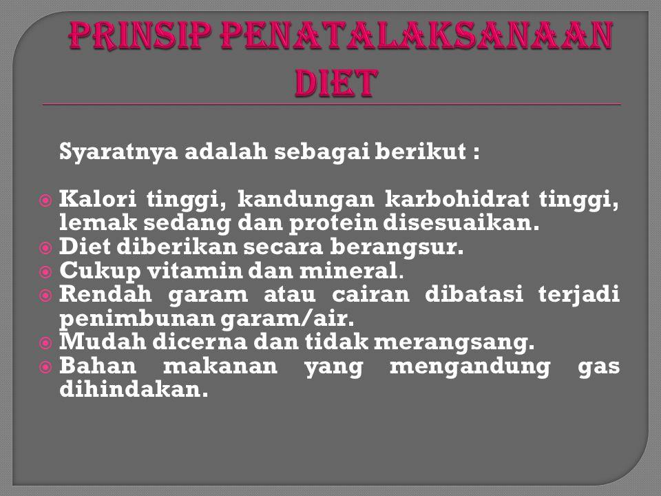 Syaratnya adalah sebagai berikut :  Kalori tinggi, kandungan karbohidrat tinggi, lemak sedang dan protein disesuaikan.  Diet diberikan secara berang