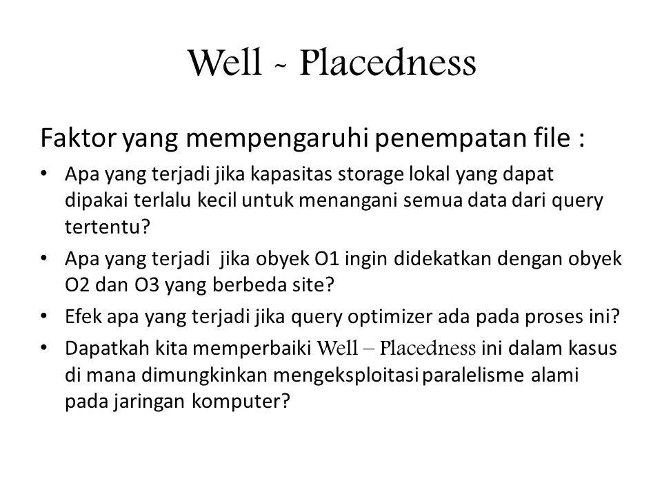 Well - Placedness Faktor yang mempengaruhi penempatan file : • Apa yang terjadi jika kapasitas storage lokal yang dapat dipakai terlalu kecil untuk menangani semua data dari query tertentu.