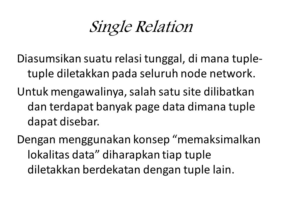 Single Relation Diasumsikan suatu relasi tunggal, di mana tuple- tuple diletakkan pada seluruh node network.