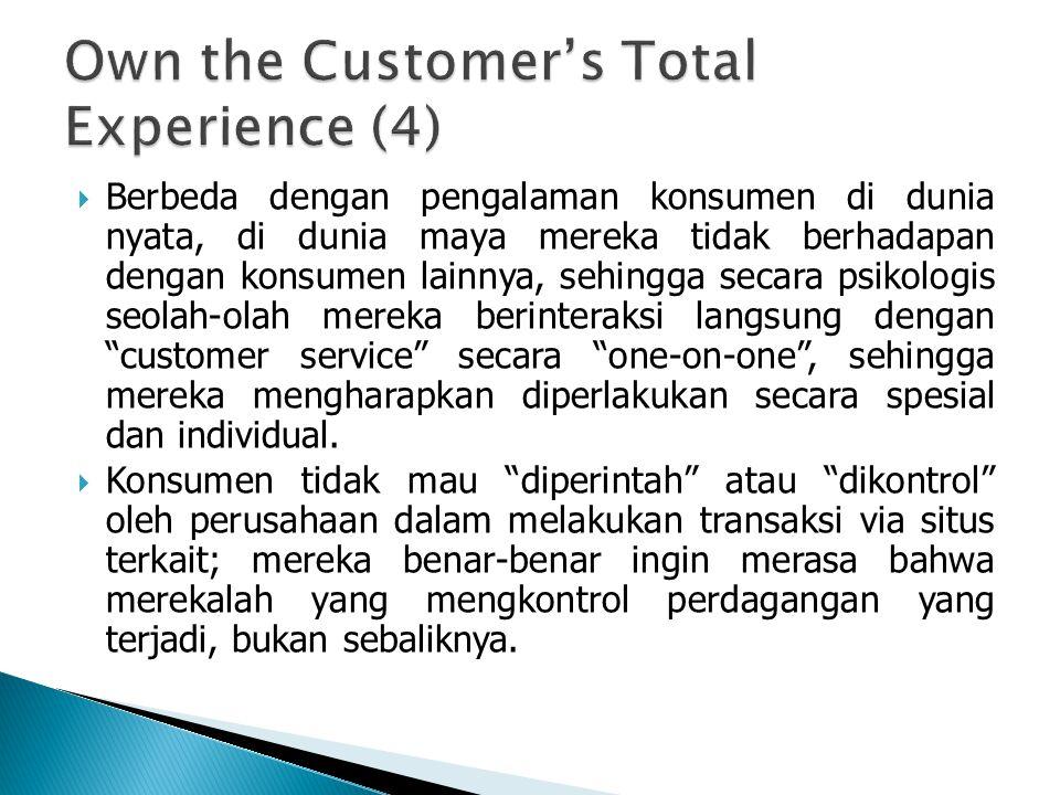 Berbeda dengan pengalaman konsumen di dunia nyata, di dunia maya mereka tidak berhadapan dengan konsumen lainnya, sehingga secara psikologis seolah-olah mereka berinteraksi langsung dengan customer service secara one-on-one , sehingga mereka mengharapkan diperlakukan secara spesial dan individual.