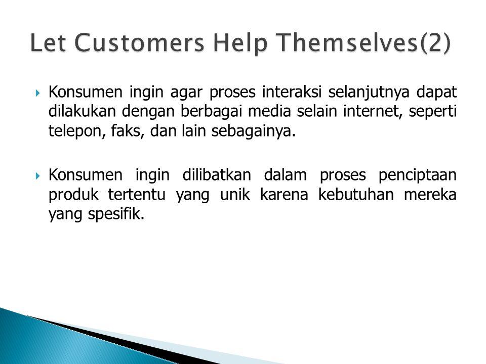  Konsumen ingin agar proses interaksi selanjutnya dapat dilakukan dengan berbagai media selain internet, seperti telepon, faks, dan lain sebagainya.