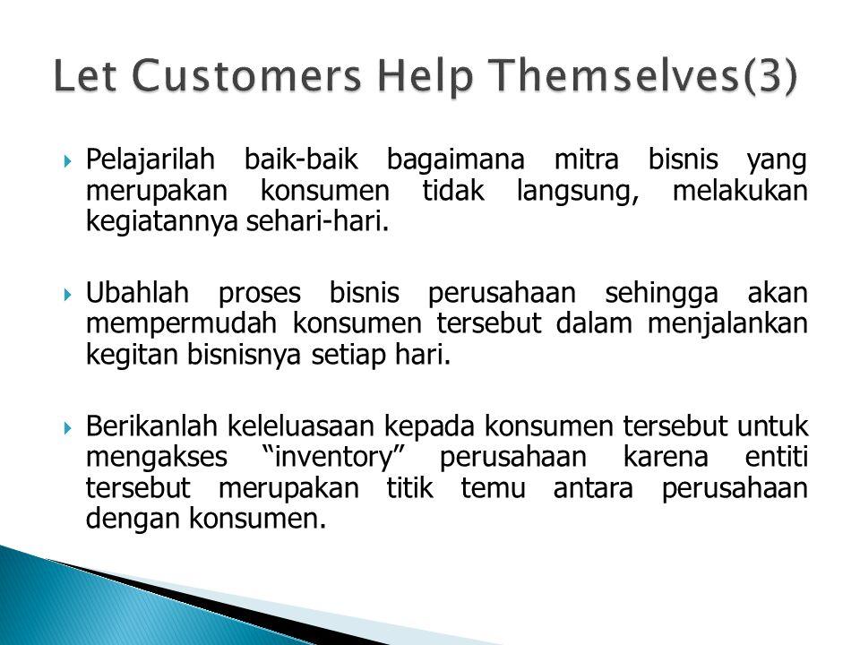 Pelajarilah baik-baik bagaimana mitra bisnis yang merupakan konsumen tidak langsung, melakukan kegiatannya sehari-hari.  Ubahlah proses bisnis peru