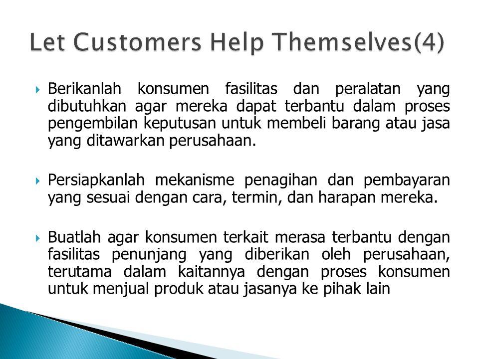  Berikanlah konsumen fasilitas dan peralatan yang dibutuhkan agar mereka dapat terbantu dalam proses pengembilan keputusan untuk membeli barang atau jasa yang ditawarkan perusahaan.