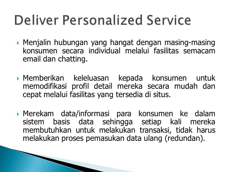  Menjalin hubungan yang hangat dengan masing-masing konsumen secara individual melalui fasilitas semacam email dan chatting.  Memberikan keleluasan