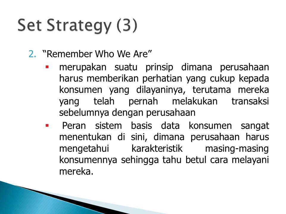 """2.""""Remember Who We Are""""  merupakan suatu prinsip dimana perusahaan harus memberikan perhatian yang cukup kepada konsumen yang dilayaninya, terutama m"""