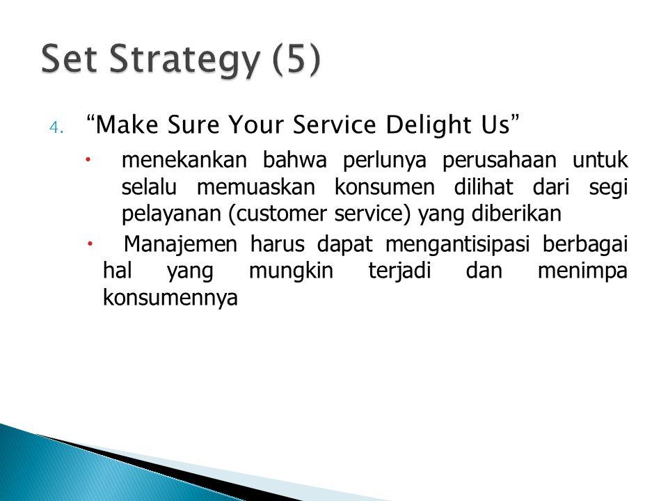 """4. """"Make Sure Your Service Delight Us""""  menekankan bahwa perlunya perusahaan untuk selalu memuaskan konsumen dilihat dari segi pelayanan (customer se"""