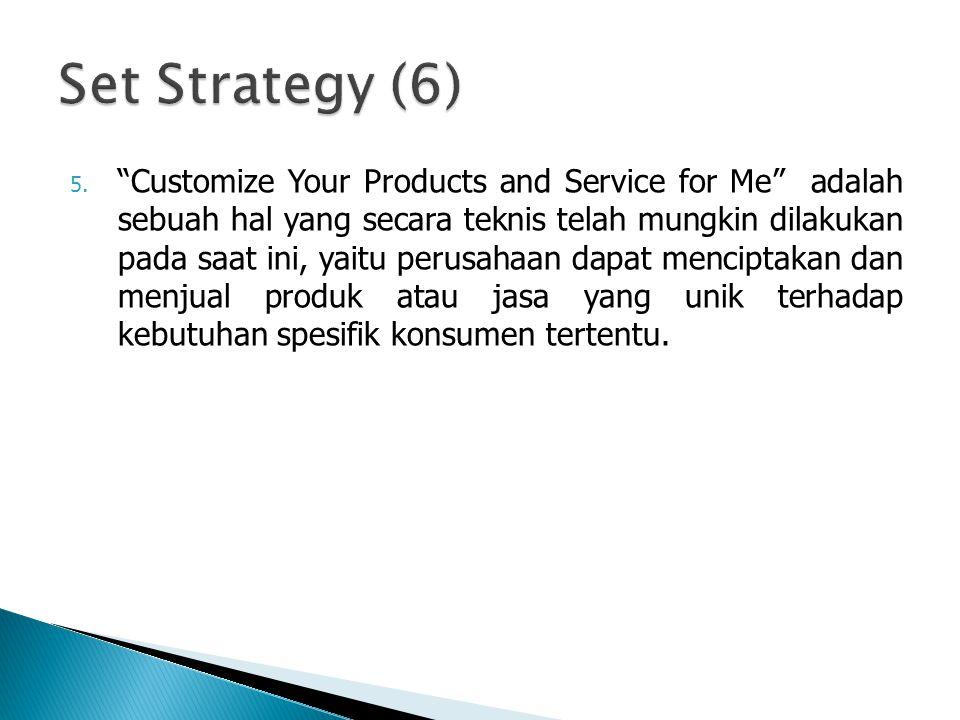 """5. """"Customize Your Products and Service for Me"""" adalah sebuah hal yang secara teknis telah mungkin dilakukan pada saat ini, yaitu perusahaan dapat men"""