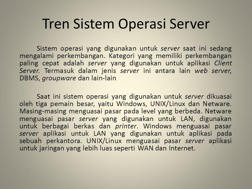 Tren Sistem Operasi Server Sistem operasi yang digunakan untuk server saat ini sedang mengalami perkembangan. Kategori yang memiliki perkembangan pali