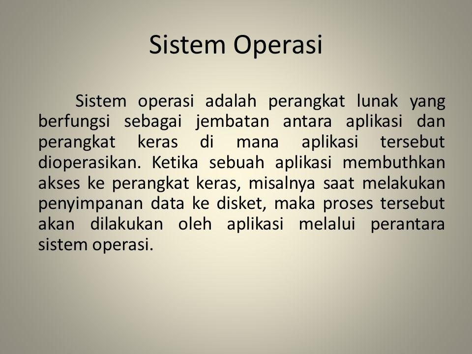 Sistem Operasi Sistem operasi adalah perangkat lunak yang berfungsi sebagai jembatan antara aplikasi dan perangkat keras di mana aplikasi tersebut dio