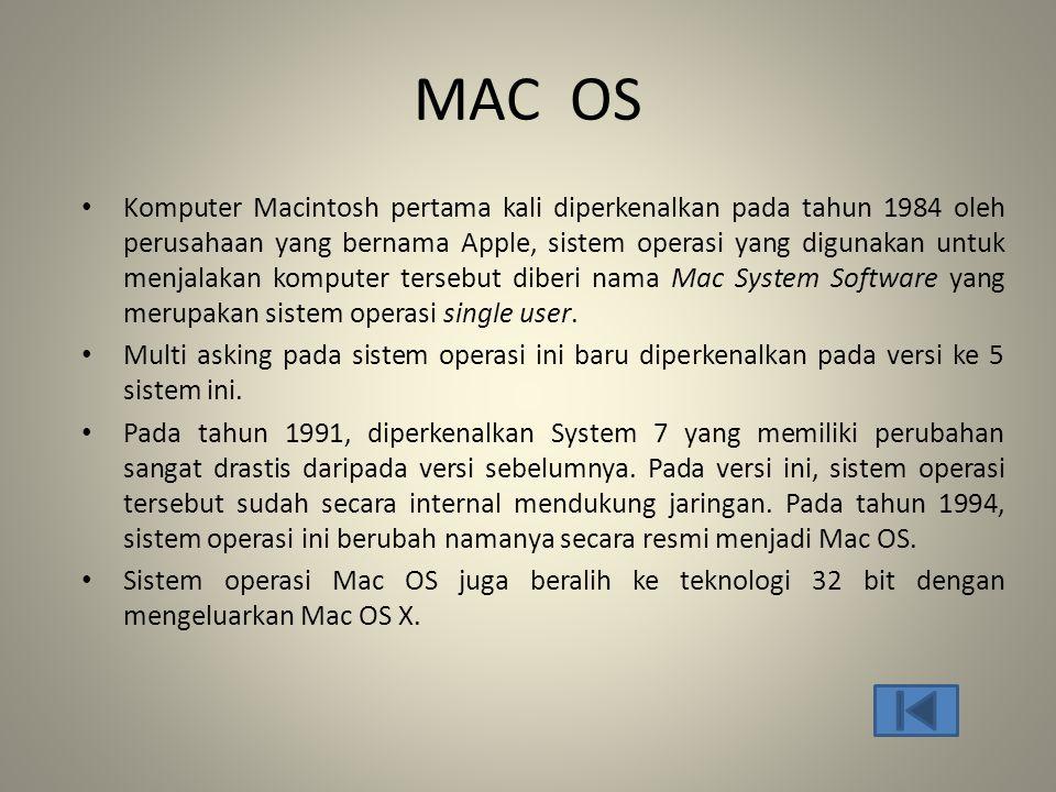 MAC OS • Komputer Macintosh pertama kali diperkenalkan pada tahun 1984 oleh perusahaan yang bernama Apple, sistem operasi yang digunakan untuk menjala