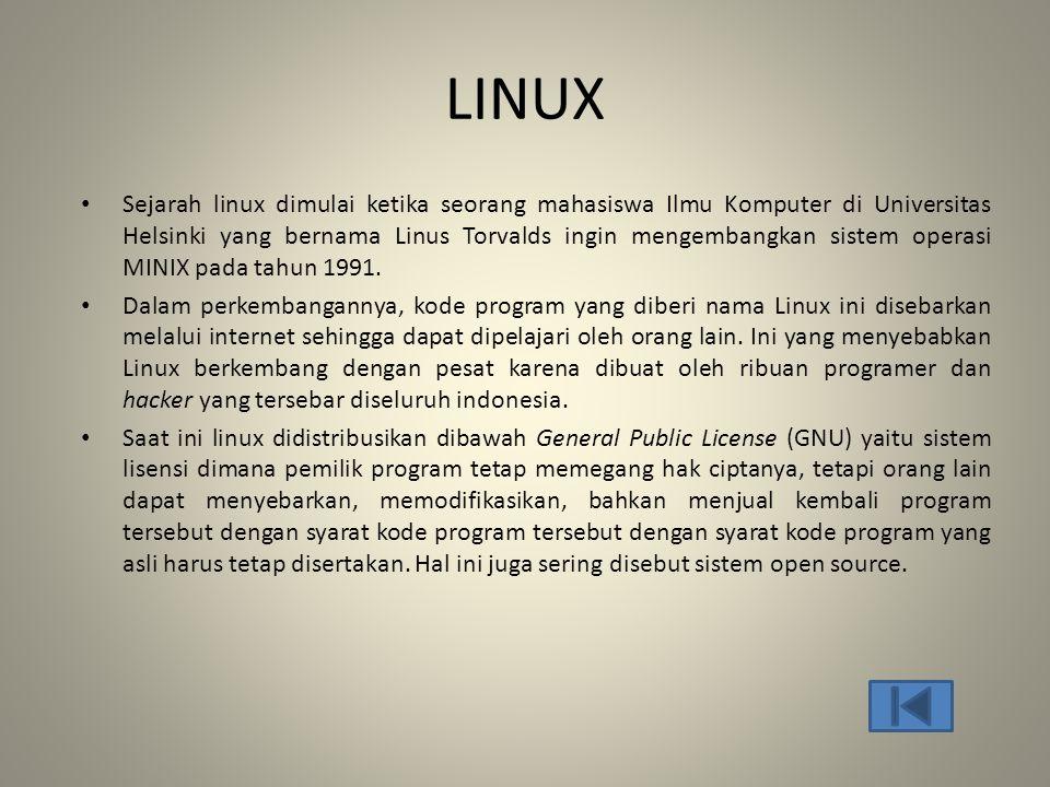 LINUX • Sejarah linux dimulai ketika seorang mahasiswa Ilmu Komputer di Universitas Helsinki yang bernama Linus Torvalds ingin mengembangkan sistem op