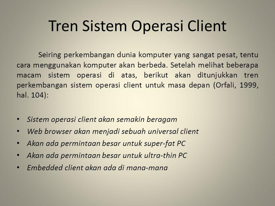 Tren Sistem Operasi Client Seiring perkembangan dunia komputer yang sangat pesat, tentu cara menggunakan komputer akan berbeda. Setelah melihat bebera
