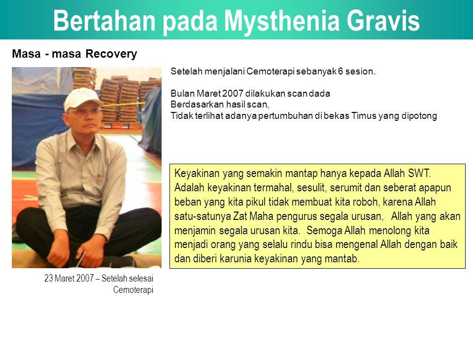 Bertahan pada Mysthenia Gravis 23 Maret 2007 – Setelah selesai Cemoterapi Masa - masa Recovery Setelah menjalani Cemoterapi sebanyak 6 sesion.