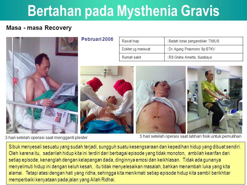 Bertahan pada Mysthenia Gravis Masa - masa Recovery Pebruari 2006 Rawat Inap: Bedah torax pengambilan TIMUS Dokter yg merawat: Dr.