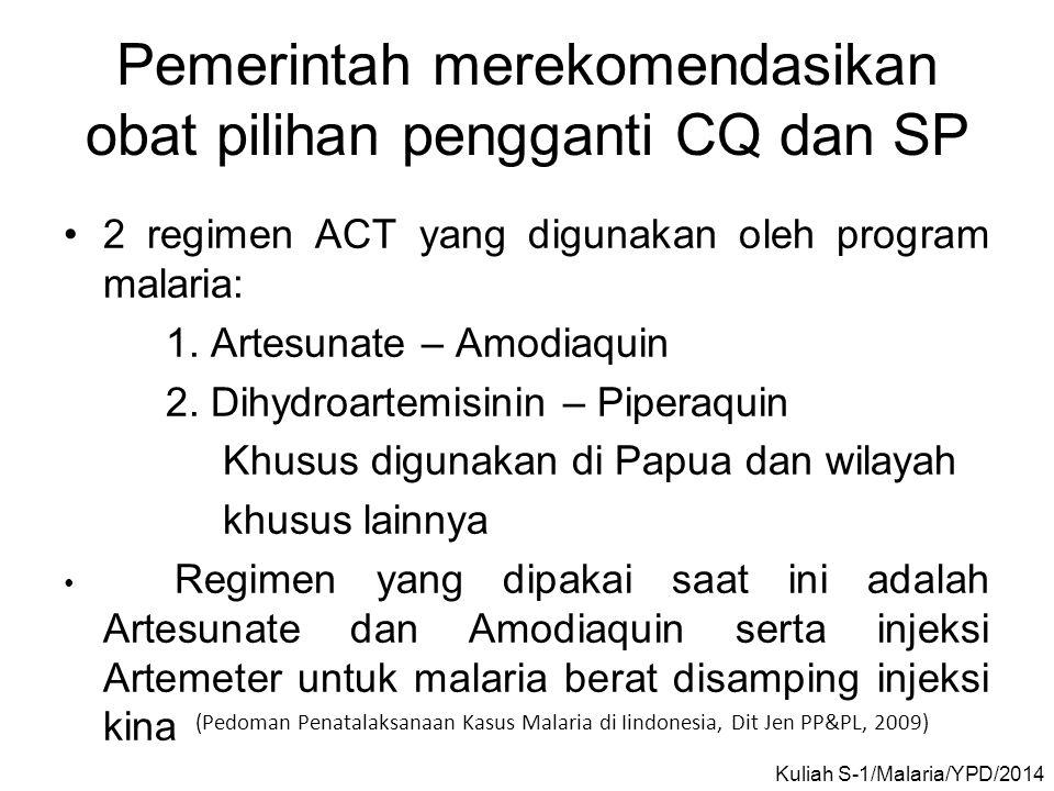 Pemerintah merekomendasikan obat pilihan pengganti CQ dan SP •2 regimen ACT yang digunakan oleh program malaria: 1. Artesunate – Amodiaquin 2. Dihydro