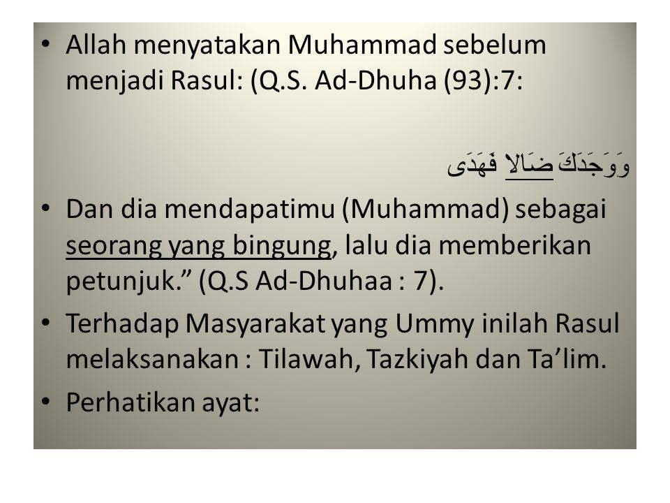 • Allah menyatakan Muhammad sebelum menjadi Rasul: (Q.S. Ad-Dhuha (93):7: وَوَجَدَكَ ضَالا فَهَدَى • Dan dia mendapatimu (Muhammad) sebagai seorang ya