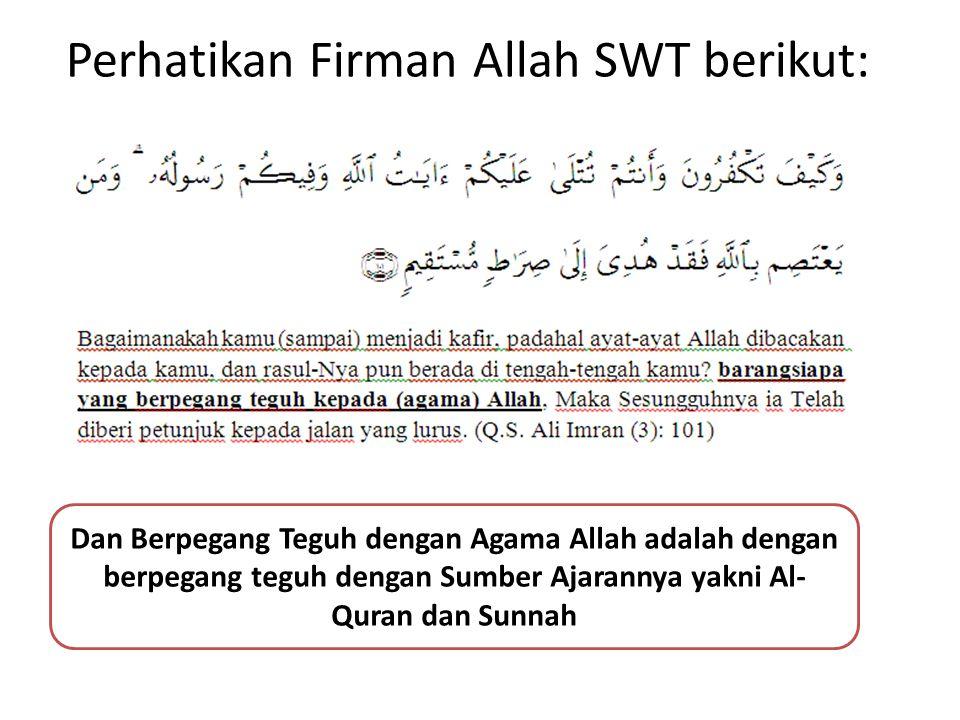 Perhatikan Firman Allah SWT berikut: Dan Berpegang Teguh dengan Agama Allah adalah dengan berpegang teguh dengan Sumber Ajarannya yakni Al- Quran dan