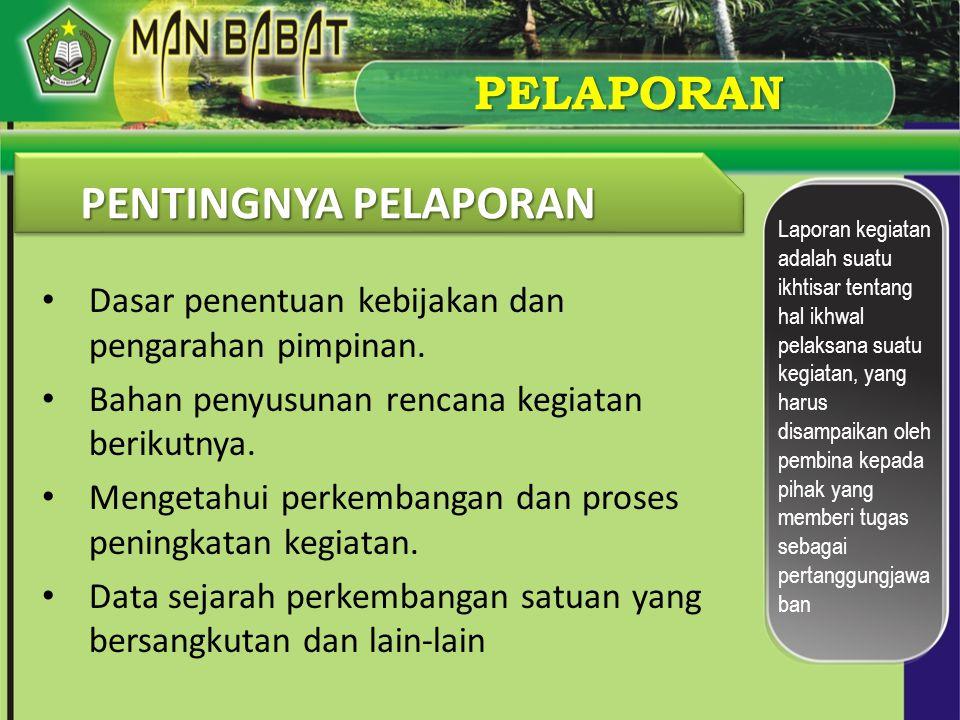 PELAPORAN •D•Dasar penentuan kebijakan dan pengarahan pimpinan. •B•Bahan penyusunan rencana kegiatan berikutnya. •M•Mengetahui perkembangan dan proses