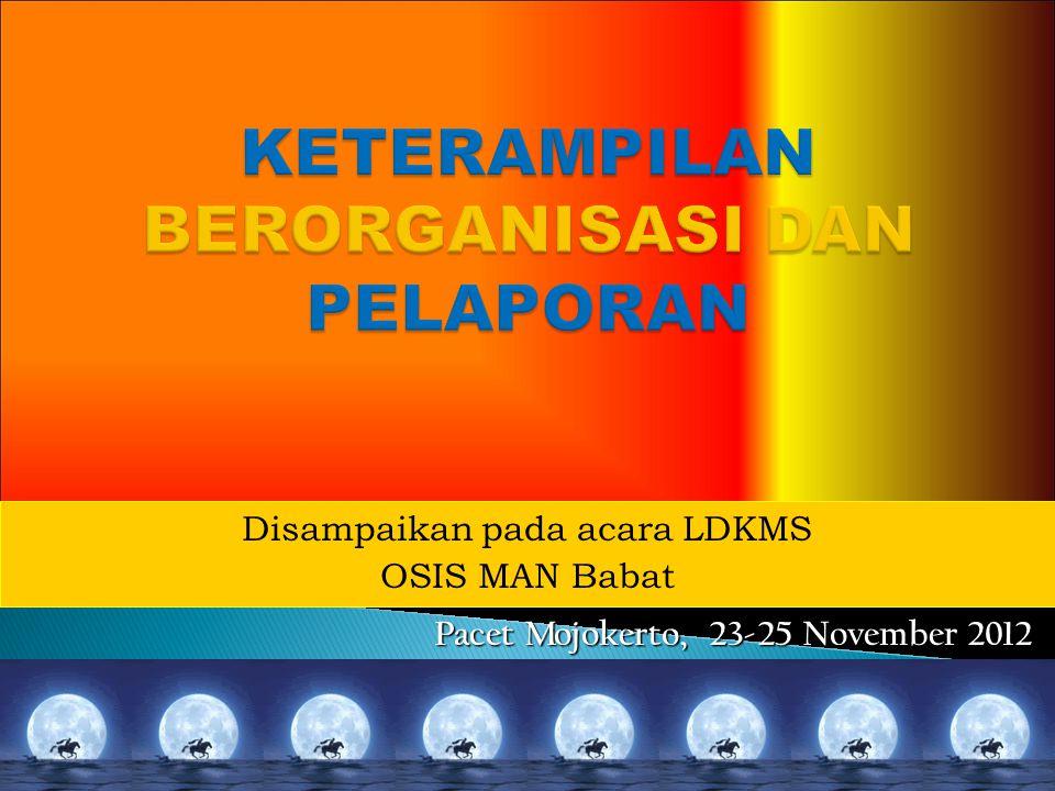 Disampaikan pada acara LDKMS OSIS MAN Babat Pacet Mojokerto, 23-25 November 2012