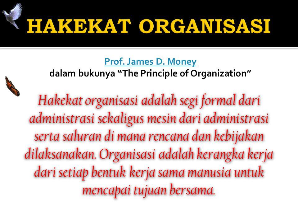 """Prof. James D. Money dalam bukunya """"The Principle of Organization"""" Hakekat organisasi adalah segi formal dari administrasi sekaligus mesin dari admini"""
