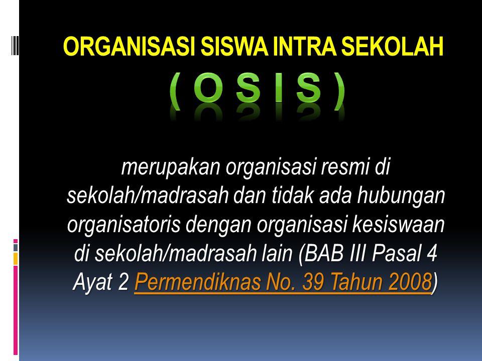 ORGANISASI SISWA INTRA SEKOLAH merupakan organisasi resmi di sekolah/madrasah dan tidak ada hubungan organisatoris dengan organisasi kesiswaan di seko