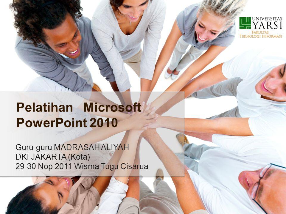 Guru-guru MADRASAH ALIYAH DKI JAKARTA (Kota) 29-30 Nop 2011 Wisma Tugu Cisarua Pelatihan Microsoft PowerPoint 2010
