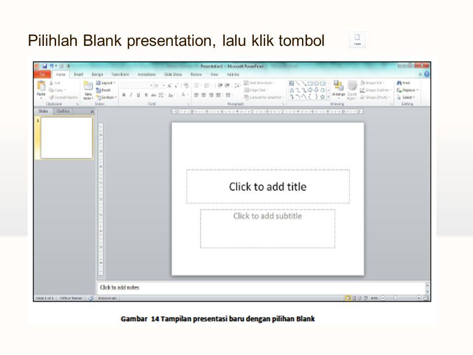 Pilihlah Blank presentation, lalu klik tombol