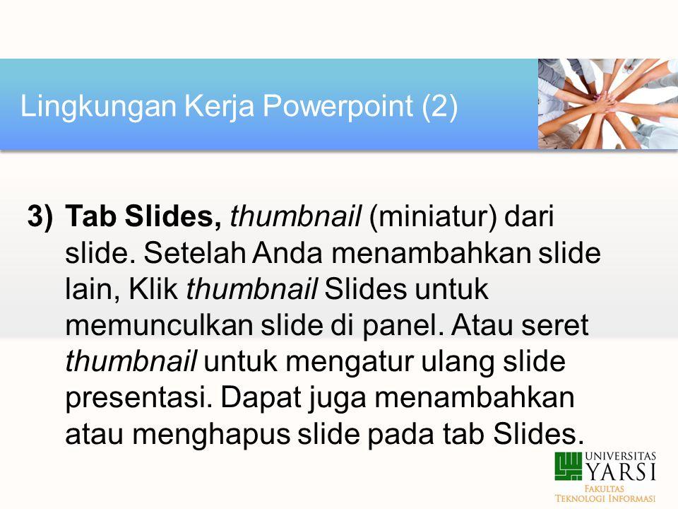 3)Tab Slides, thumbnail (miniatur) dari slide.